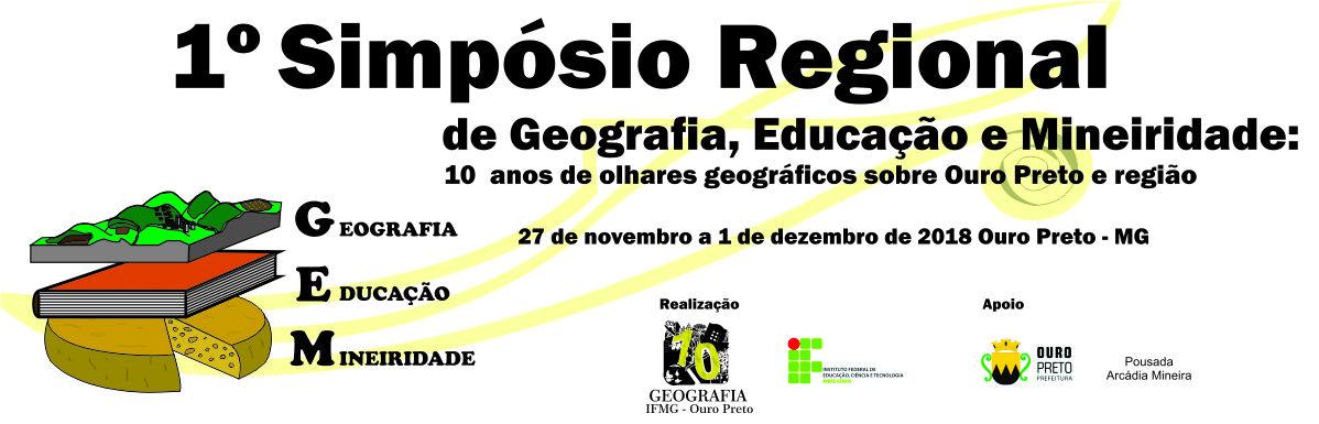 1° Simpósio Regional de Geografia, Educação e Mineiridade: 10 anos de olhares geográficos sobre Ouro Preto e região